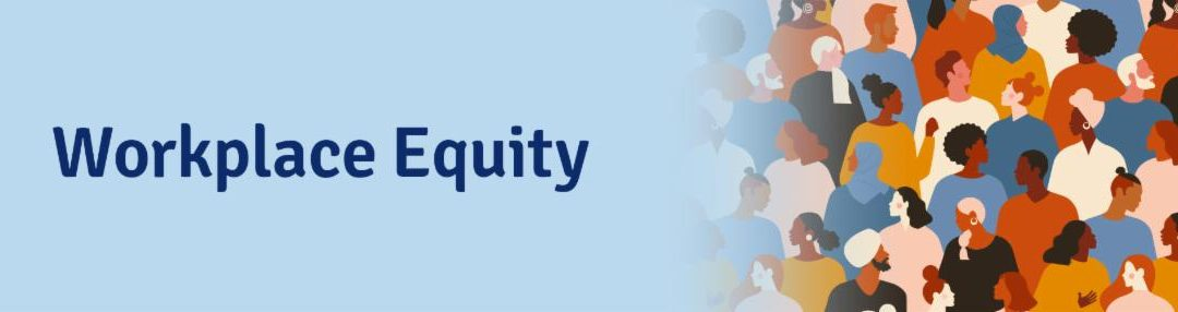 What Are We Doing to Address Workplace Equity?